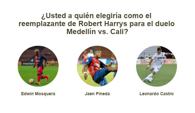 Usted a quién elegiría como el reemplazante de Robert Harrys para el duelo Medellín vs. Cali