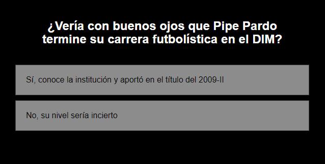 ¿Vería con buenos ojos que Pipe Pardo termine su carrera futbolística en el DIM?