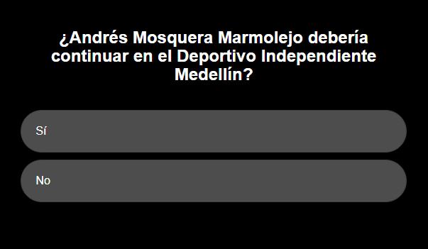 ¿Andrés Mosquera Marmolejo debería continuar en el Deportivo Independiente Medellín?