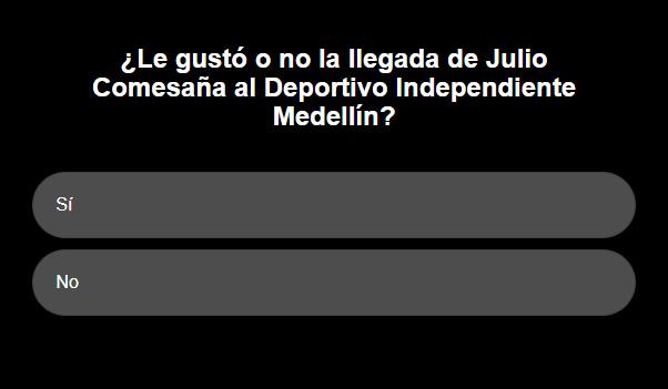 ¿Le gustó o no la llegada de Julio Comesaña al Deportivo Independiente Medellín?